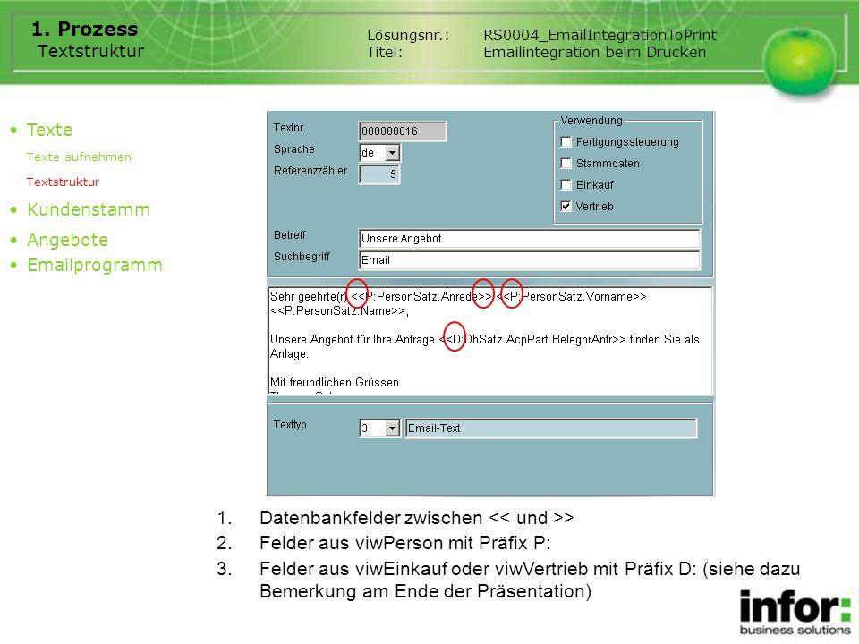 1. Prozess Textstruktur Lösungsnr.:RS0004_EmailIntegrationToPrint Titel:Emailintegration beim Drucken 1.Datenbankfelder zwischen > 2.Felder aus viwPer
