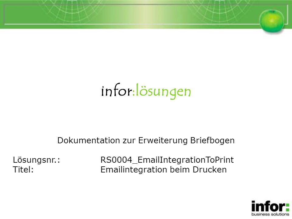 infor:lösungen Dokumentation zur Erweiterung Briefbogen Lösungsnr.:RS0004_EmailIntegrationToPrint Titel:Emailintegration beim Drucken Emailintegration beim Drucken