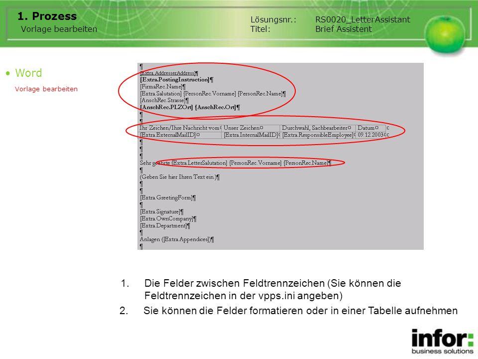1.Die Felder zwischen Feldtrennzeichen (Sie können die Feldtrennzeichen in der vpps.ini angeben) 1. Prozess Vorlage bearbeiten 2.Sie können die Felder