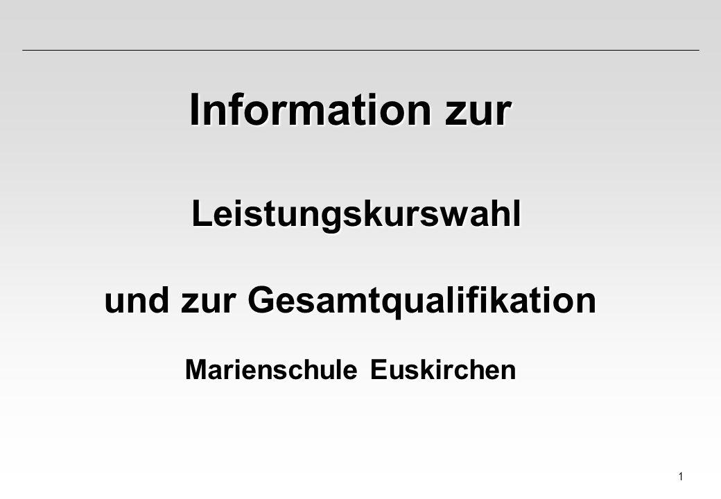 1 Information zur Leistungskurswahl Leistungskurswahl und zur Gesamtqualifikation Marienschule Euskirchen