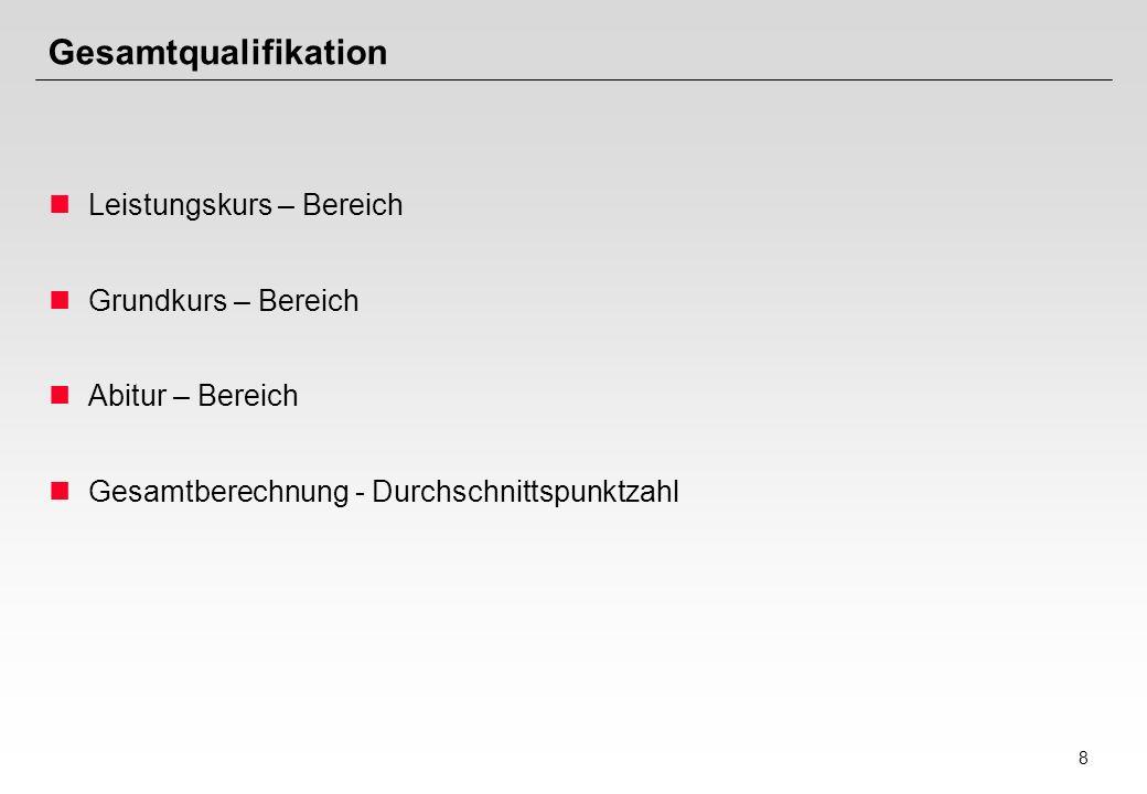 9 Gesamtqualifikation LK - GK - Abitur Leistungskurs-Bereich 2 Lk aus 12.1 (zweifache Wertung) 2 Lk aus 12.2 (zweifache Wertung) 2 Lk aus 13.1 (dreifache Wertung) Ende 13.1 : Zulassung im LK-Bereich Summe mind.