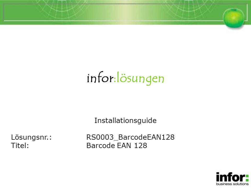 infor:lösungen Installationsguide Lösungsnr.:RS0003_BarcodeEAN128 Titel:Barcode EAN 128 BarcodeEAN128