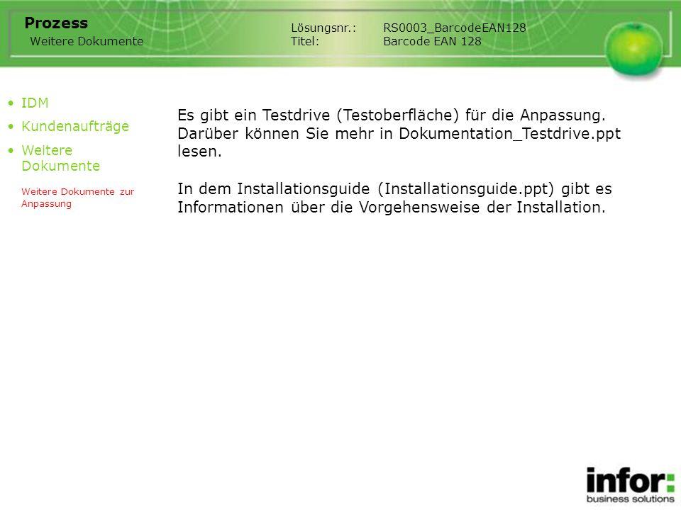 Lösungsnr.:RS0003_BarcodeEAN128 Titel:Barcode EAN 128 Prozess Weitere Dokumente In dem Installationsguide (Installationsguide.ppt) gibt es Informationen über die Vorgehensweise der Installation.