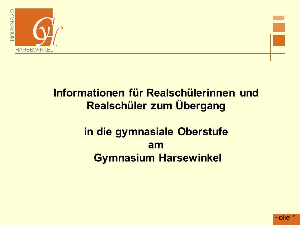 GYMNASIUM HARSEWINKEL Folie 1 Informationen für Realschülerinnen und Realschüler zum Übergang in die gymnasiale Oberstufe am Gymnasium Harsewinkel