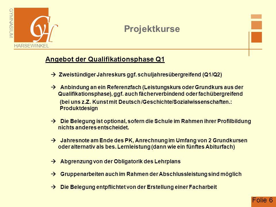 GYMNASIUM HARSEWINKEL Folie 6 Projektkurse Angebot der Qualifikationsphase Q1 Zweistündiger Jahreskurs ggf.