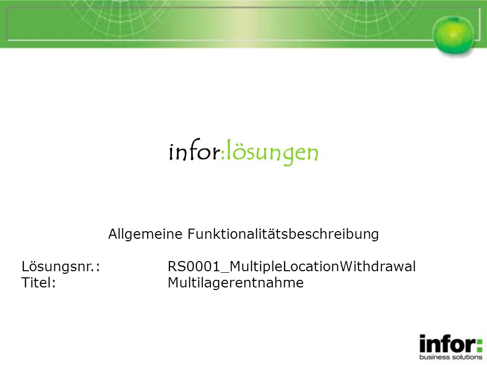 infor:lösungen Allgemeine Funktionalitätsbeschreibung Lösungsnr.:RS0001_MultipleLocationWithdrawal Titel:Multilagerentnahme Multilagerentnahme