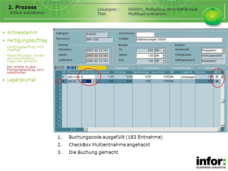 1.Buchungscode ausgefüllt (183 Entnahme) 2.CheckBox Multientnahme angehackt 3.Die Buchung gemacht Lösungsnr.:RS0001_MultipleLocationWithdrawal Titel:M
