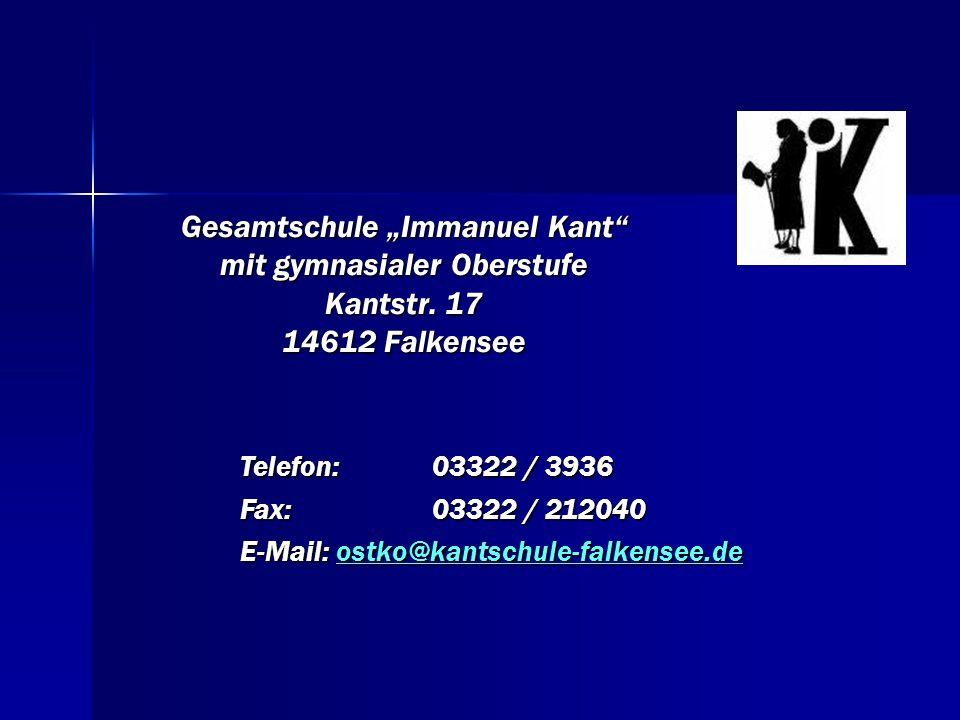 Gesamtschule Immanuel Kant mit gymnasialer Oberstufe Kantstr. 17 14612 Falkensee Telefon: 03322 / 3936 Fax:03322 / 212040 E-Mail:ostko@kantschule-falk
