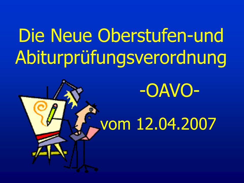 Die Neue Oberstufen-und Abiturprüfungsverordnung -OAVO- vom 12.04.2007