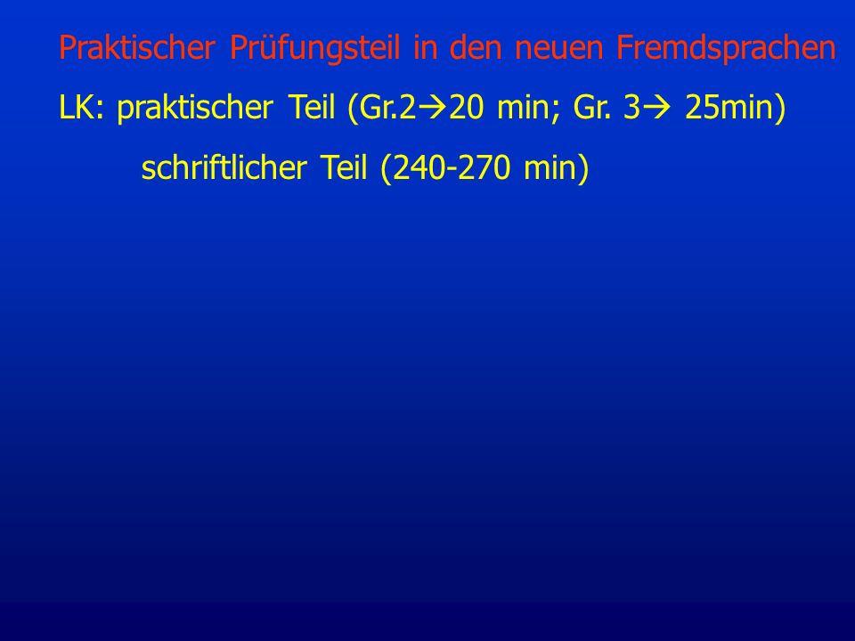Praktischer Prüfungsteil in den neuen Fremdsprachen LK: praktischer Teil (Gr.2 20 min; Gr. 3 25min) schriftlicher Teil (240-270 min)