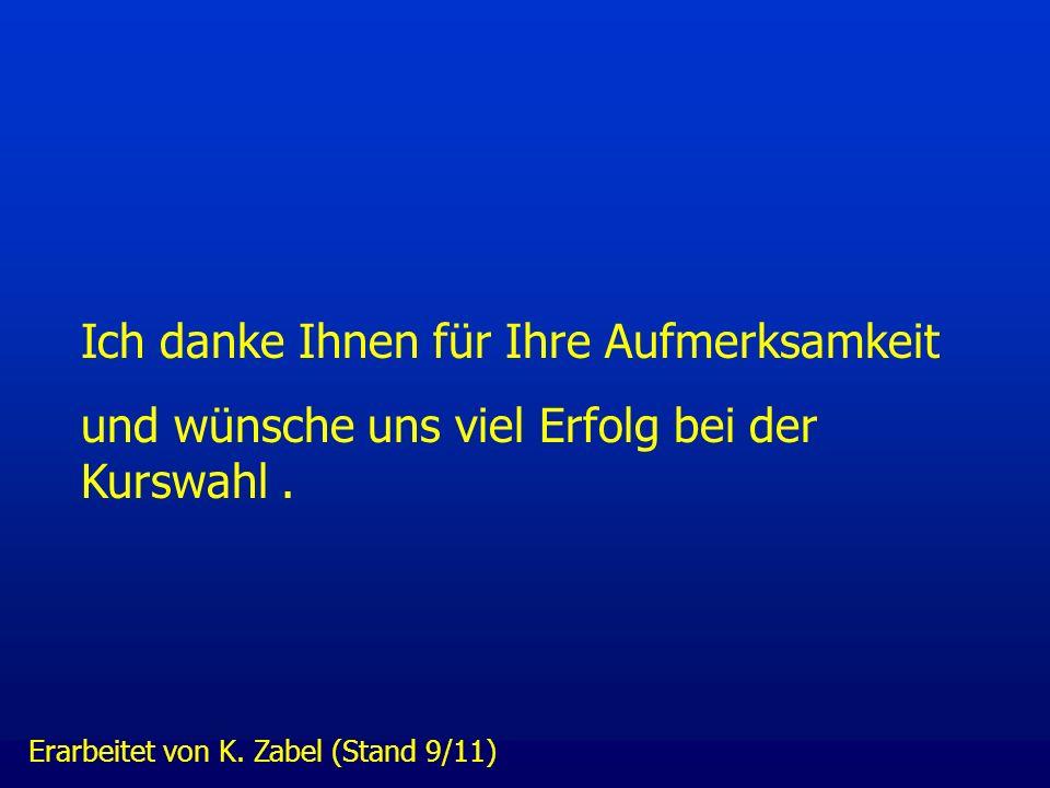 Ich danke Ihnen für Ihre Aufmerksamkeit und wünsche uns viel Erfolg bei der Kurswahl. Erarbeitet von K. Zabel (Stand 9/11)
