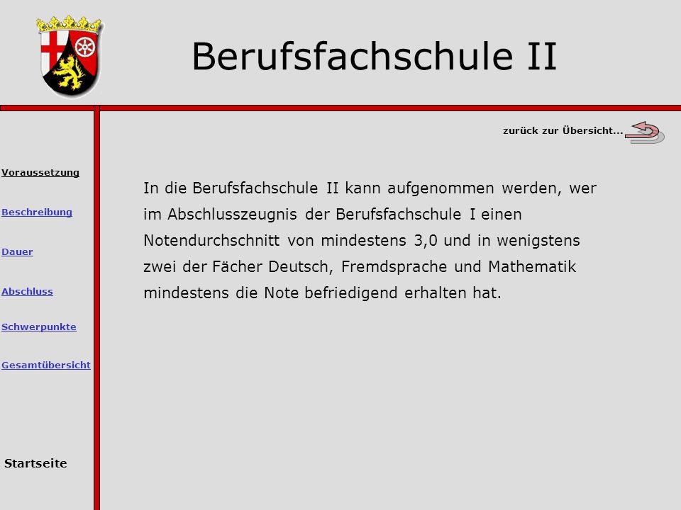 In die Berufsfachschule II kann aufgenommen werden, wer im Abschlusszeugnis der Berufsfachschule I einen Notendurchschnitt von mindestens 3,0 und in wenigstens zwei der Fächer Deutsch, Fremdsprache und Mathematik mindestens die Note befriedigend erhalten hat.