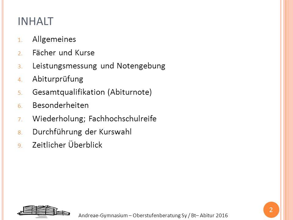 Andreae-Gymnasium – Oberstufenberatung Sy / Bt– Abitur 2016 INHALT 1. Allgemeines 2. Fächer und Kurse 3. Leistungsmessung und Notengebung 4. Abiturprü