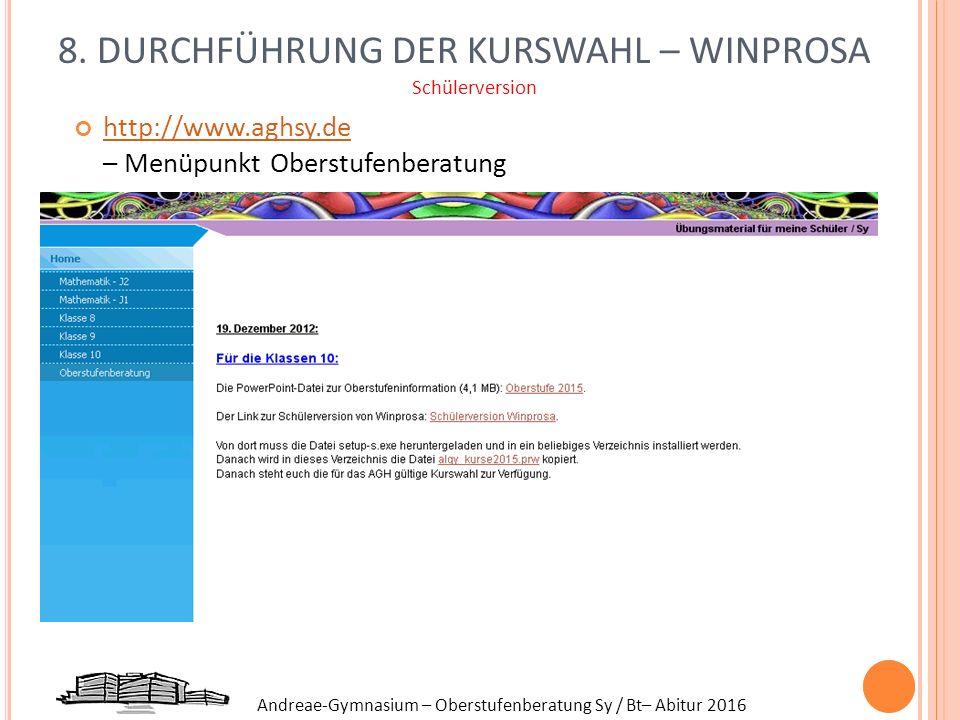 Andreae-Gymnasium – Oberstufenberatung Sy / Bt– Abitur 2016 8. DURCHFÜHRUNG DER KURSWAHL – WINPROSA Schülerversion http://www.aghsy.de – Menüpunkt Obe