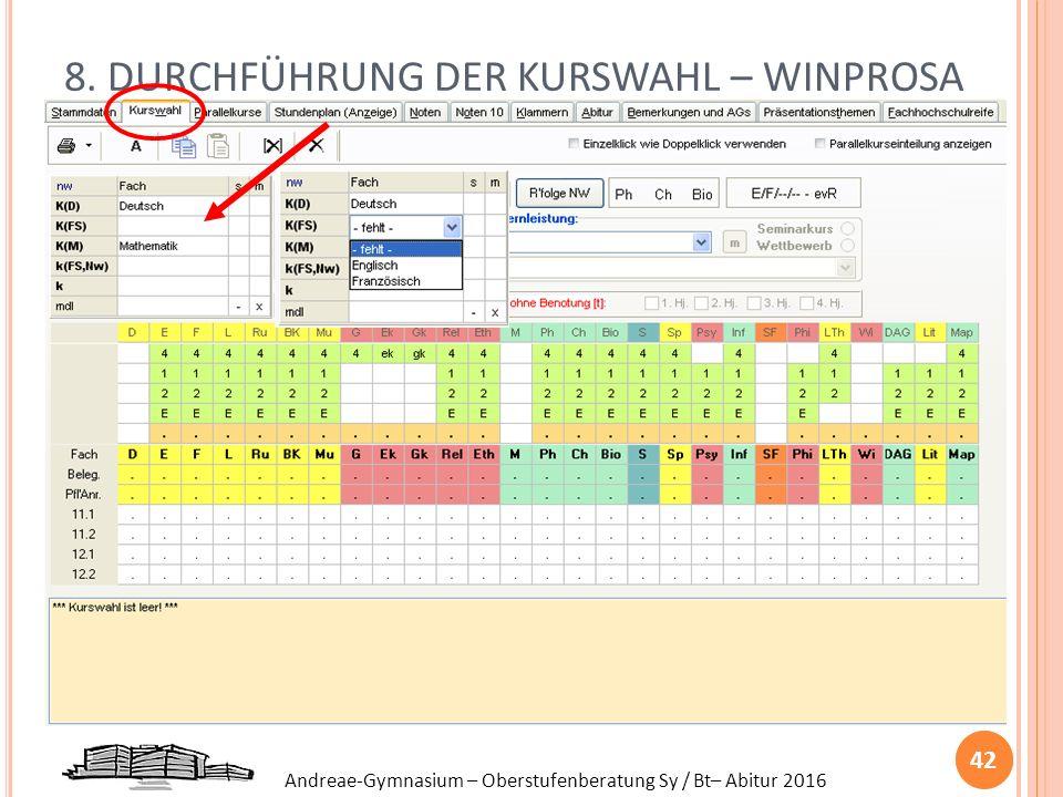 Andreae-Gymnasium – Oberstufenberatung Sy / Bt– Abitur 2016 8. DURCHFÜHRUNG DER KURSWAHL – WINPROSA 42