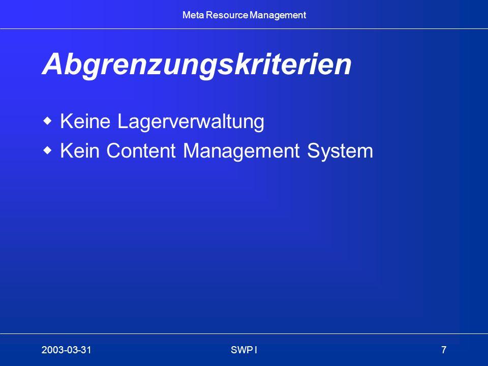 Meta Resource Management 2003-03-31SWP I8 Einzusetzende Technologien.NET mit C# XML - Datenbank Web Services Windows Forms XML Datenbank CLR Klassen Web Services
