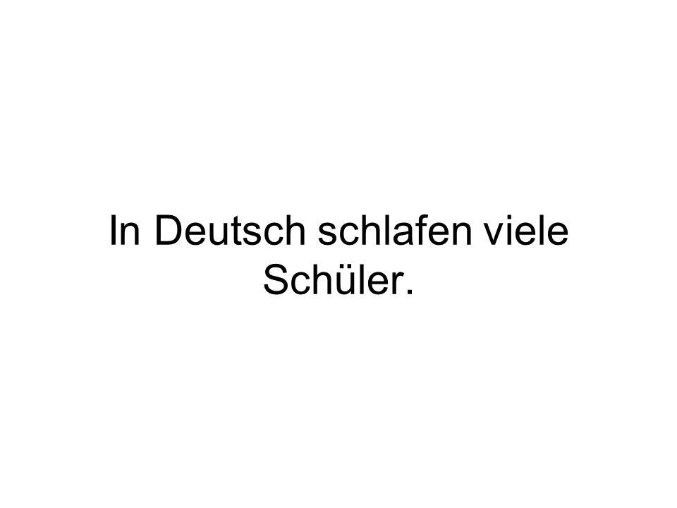 In Deutsch schlafen viele Schüler.