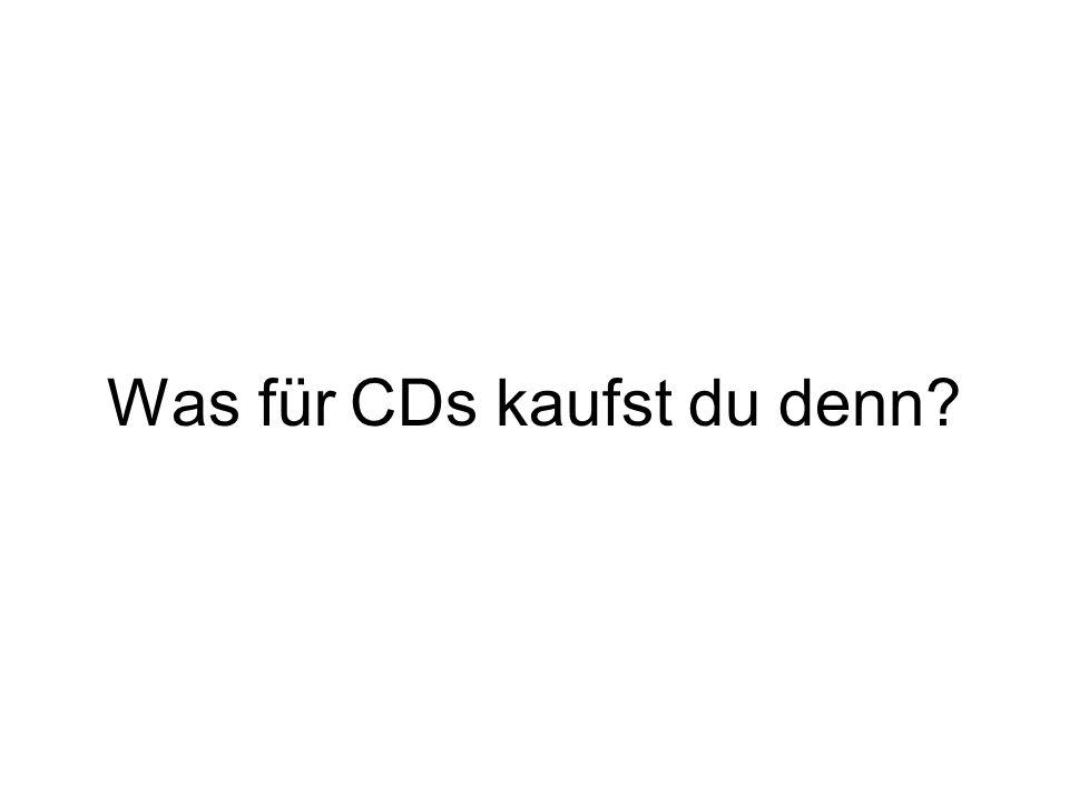 Was für CDs kaufst du denn