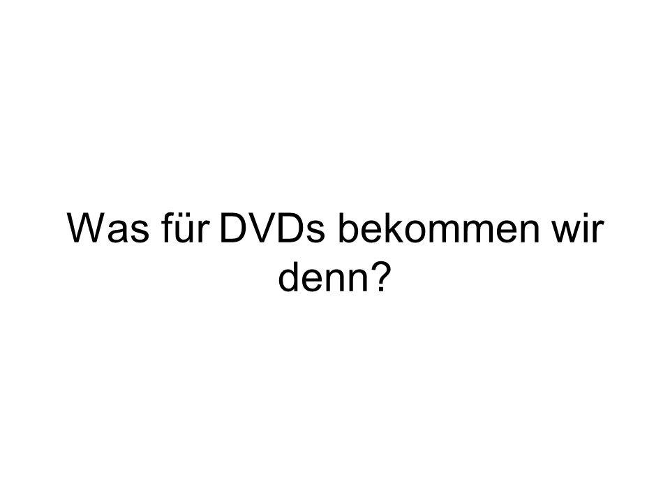 Was für DVDs bekommen wir denn