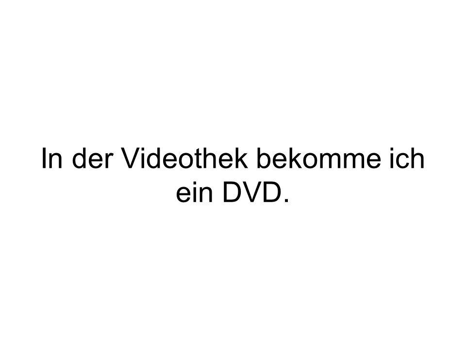 In der Videothek bekomme ich ein DVD.