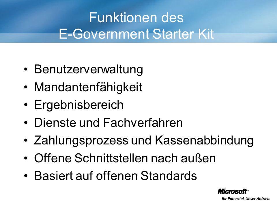Funktionen des E-Government Starter Kit Benutzerverwaltung Mandantenfähigkeit Ergebnisbereich Dienste und Fachverfahren Zahlungsprozess und Kassenabbindung Offene Schnittstellen nach außen Basiert auf offenen Standards