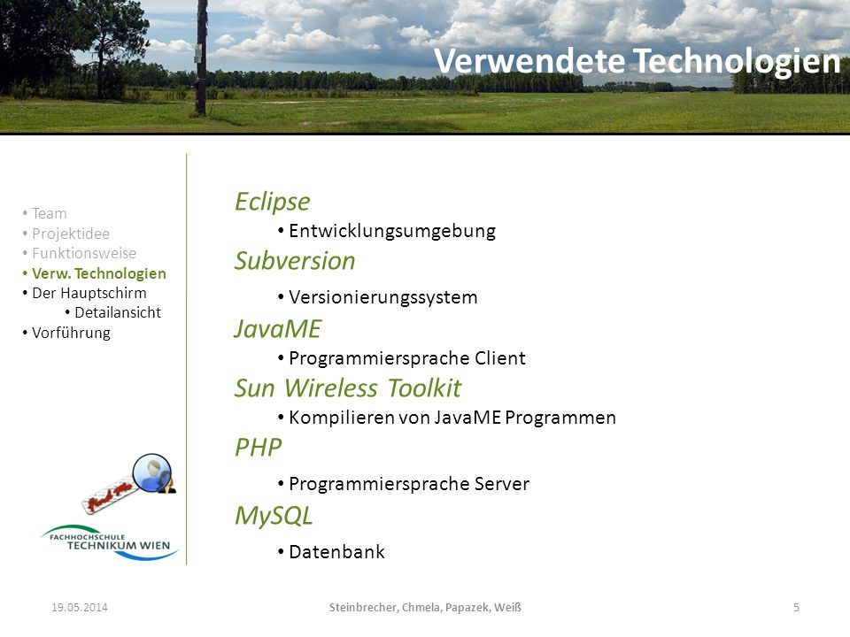 19.05.2014Steinbrecher, Chmela, Papazek, Weiß5 Verwendete Technologien Eclipse Entwicklungsumgebung Subversion Versionierungssystem JavaME Programmier
