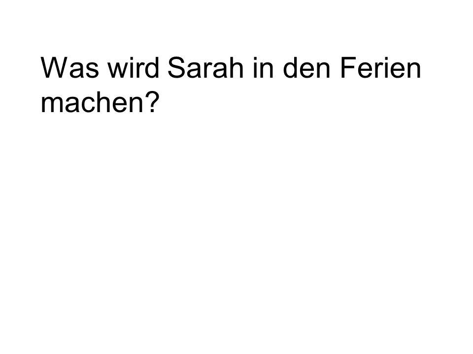 Was wird Sarah in den Ferien machen?
