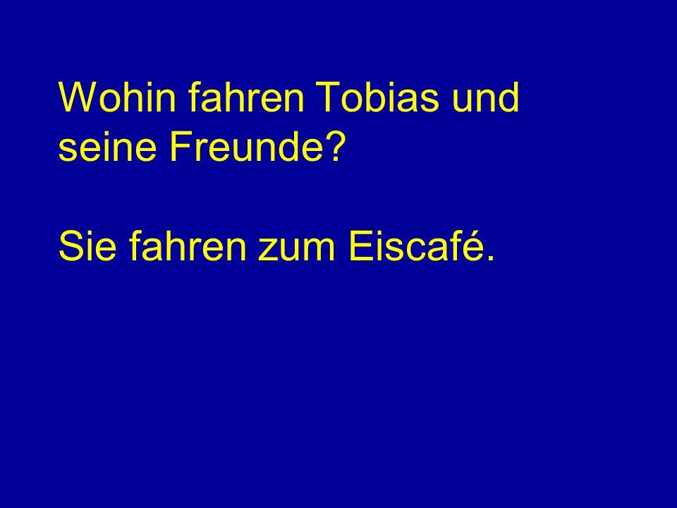 Wohin fahren Tobias und seine Freunde? Sie fahren zum Eiscafé.