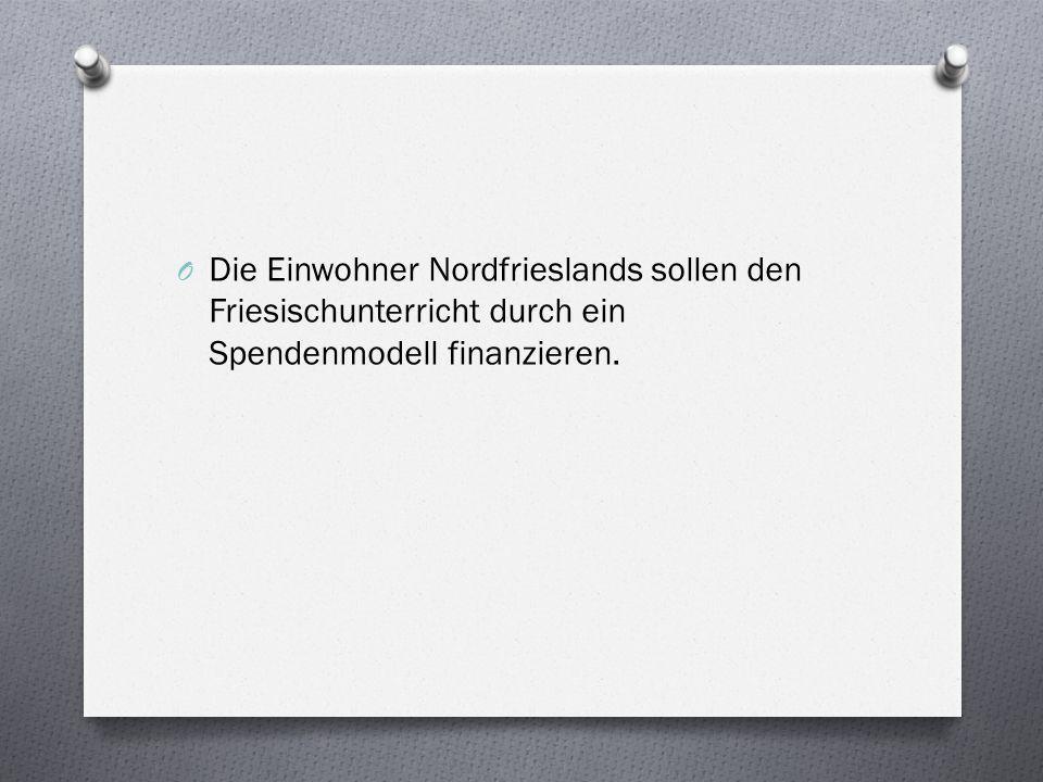 O Die Einwohner Nordfrieslands sollen den Friesischunterricht durch ein Spendenmodell finanzieren.
