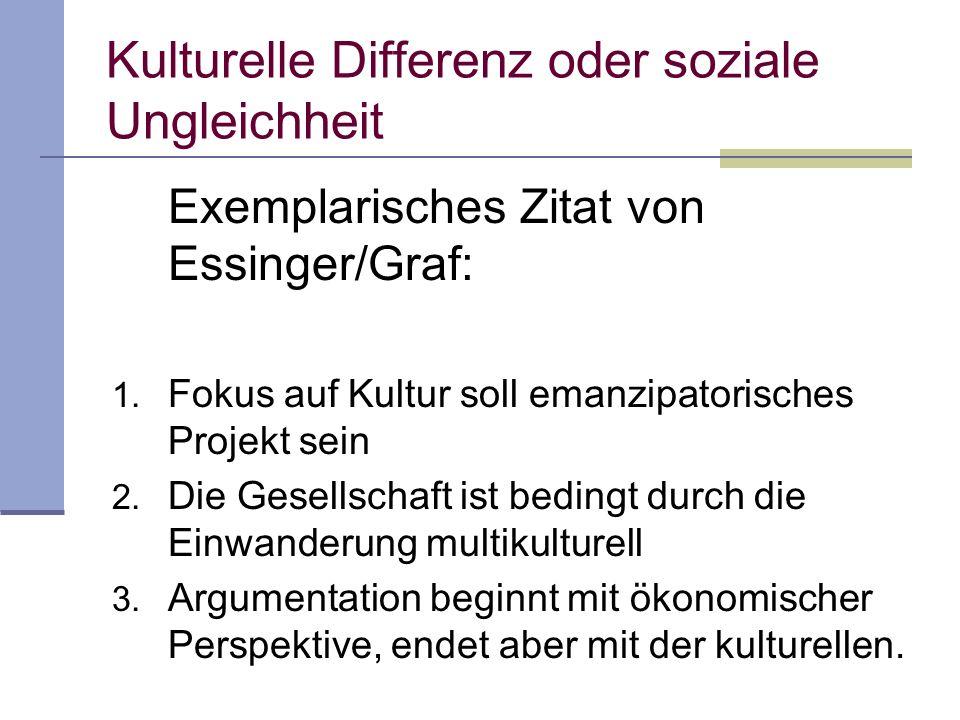 Kulturelle Differenz oder soziale Ungleichheit Exemplarisches Zitat von Essinger/Graf: 1.