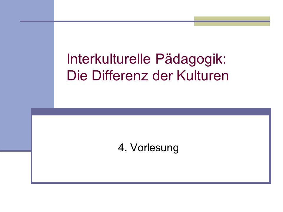 Interkulturelle Pädagogik: Die Differenz der Kulturen 4. Vorlesung