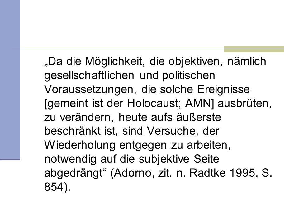 Da die Möglichkeit, die objektiven, nämlich gesellschaftlichen und politischen Voraussetzungen, die solche Ereignisse [gemeint ist der Holocaust; AMN]