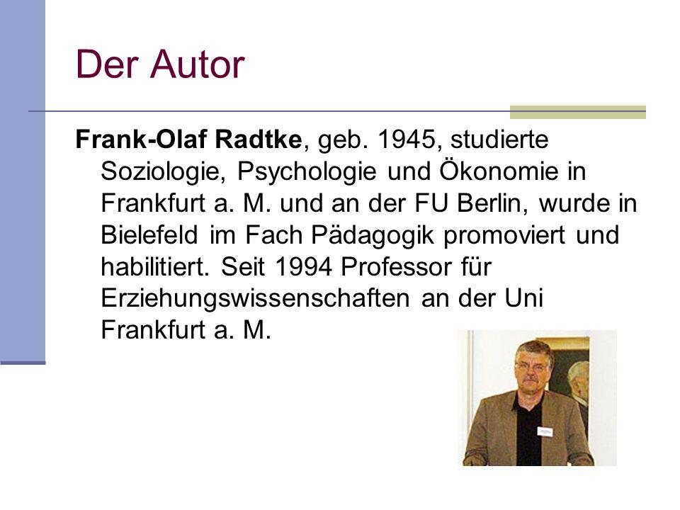 Frank-Olaf Radtke, geb. 1945, studierte Soziologie, Psychologie und Ökonomie in Frankfurt a. M. und an der FU Berlin, wurde in Bielefeld im Fach Pädag