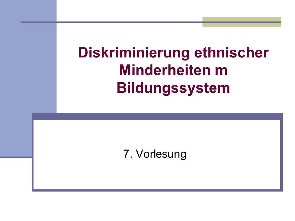 Diskriminierung ethnischer Minderheiten m Bildungssystem 7. Vorlesung