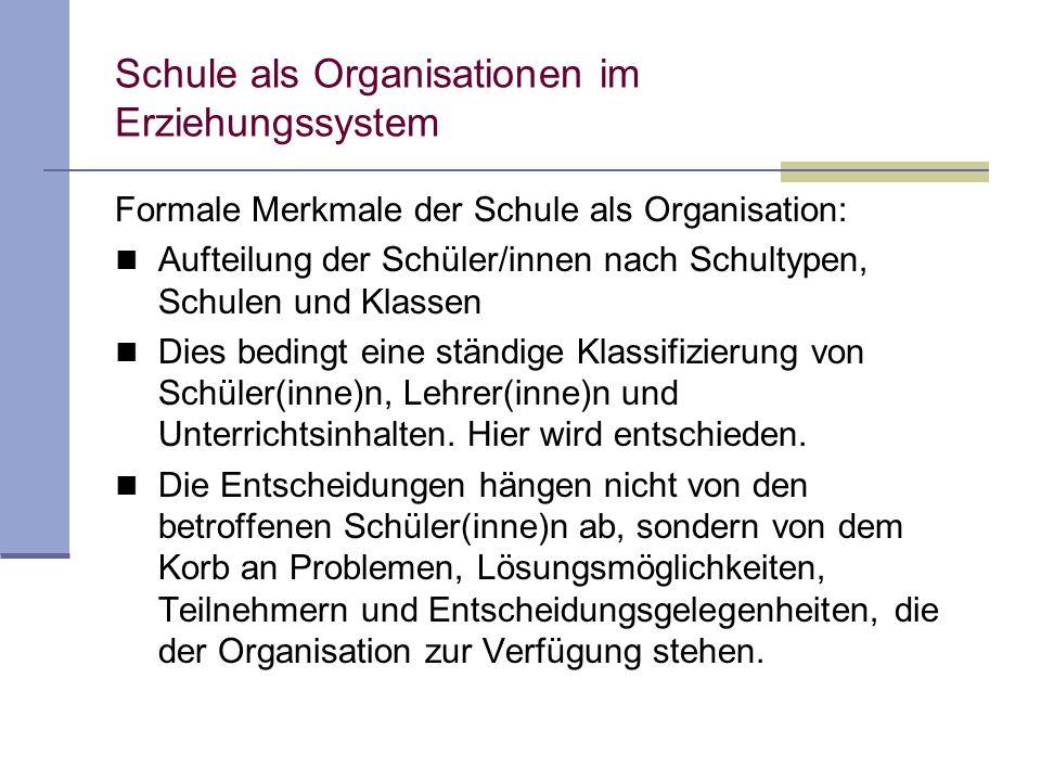 Schule als Organisationen im Erziehungssystem Formale Merkmale der Schule als Organisation: Aufteilung der Schüler/innen nach Schultypen, Schulen und