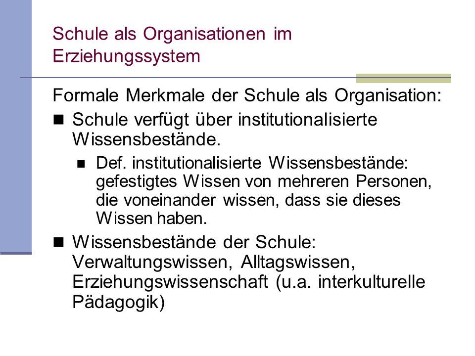 Schule als Organisationen im Erziehungssystem Formale Merkmale der Schule als Organisation: Schule verfügt über institutionalisierte Wissensbestände.