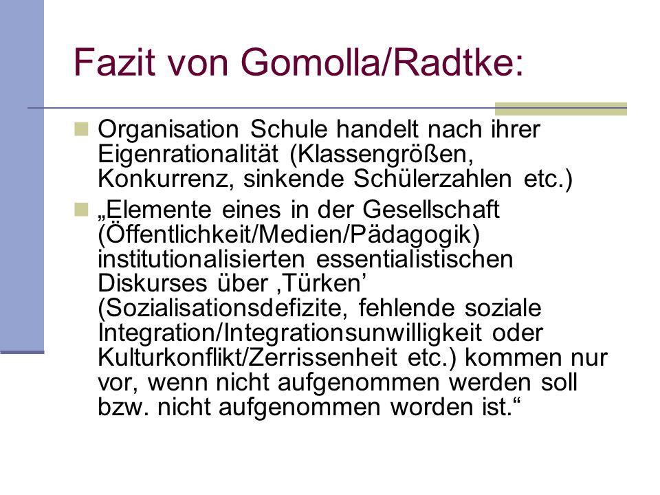 Fazit von Gomolla/Radtke: Organisation Schule handelt nach ihrer Eigenrationalität (Klassengrößen, Konkurrenz, sinkende Schülerzahlen etc.) Elemente e