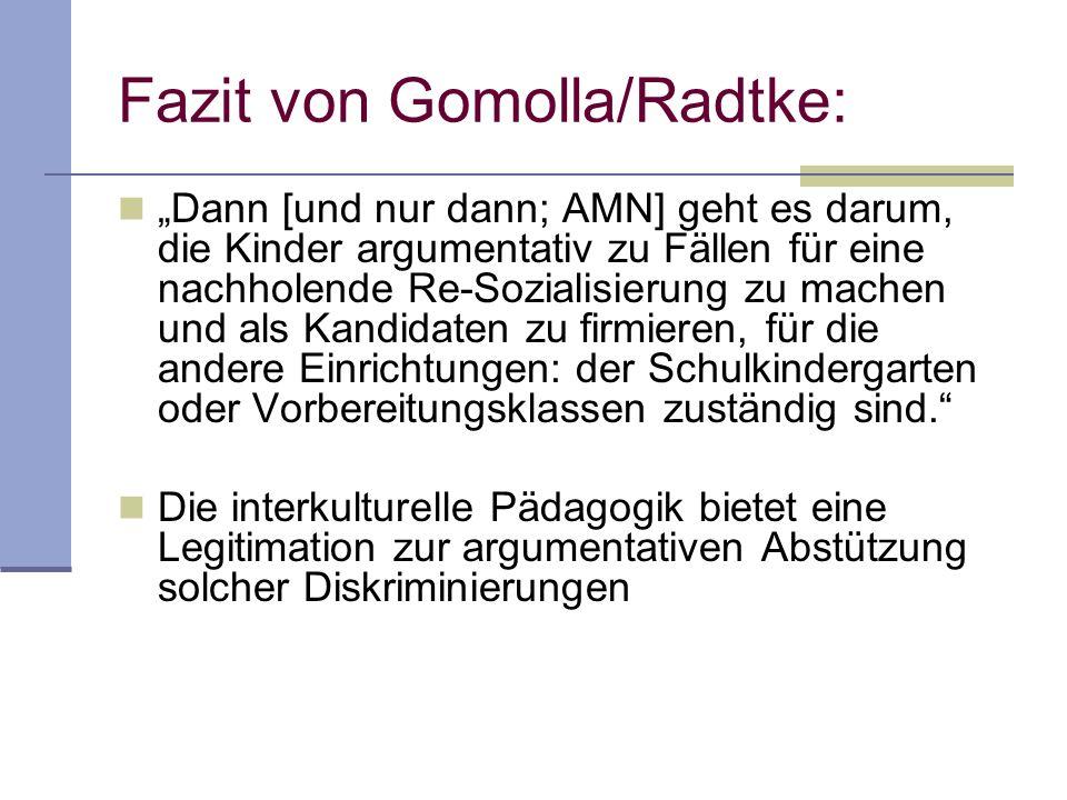 Fazit von Gomolla/Radtke: Dann [und nur dann; AMN] geht es darum, die Kinder argumentativ zu Fällen für eine nachholende Re-Sozialisierung zu machen u