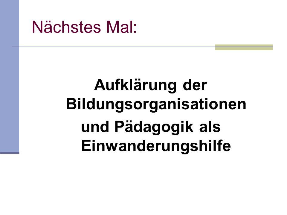 Aufklärung der Bildungsorganisationen und Pädagogik als Einwanderungshilfe Nächstes Mal: