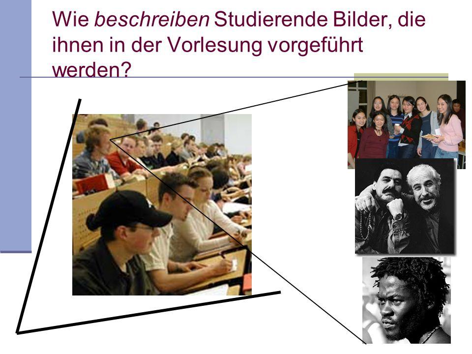 Wie beschreiben Studierende Bilder, die ihnen in der Vorlesung vorgeführt werden?