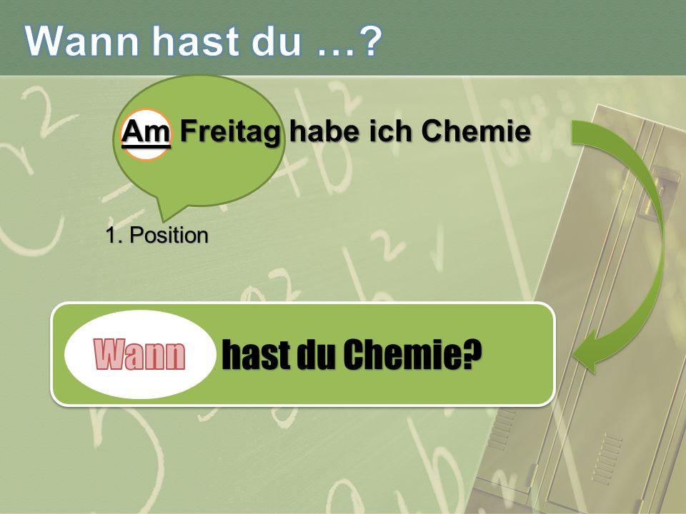 Am Freitag habe ich Chemie 1. Position