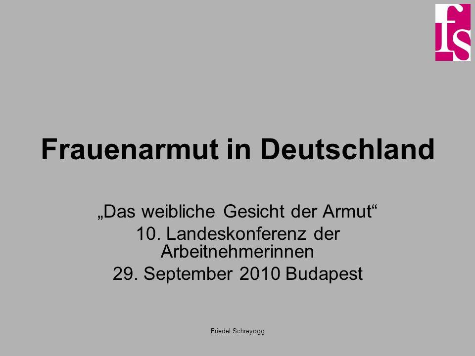Friedel Schreyögg Frauenarmut in Deutschland Das weibliche Gesicht der Armut 10. Landeskonferenz der Arbeitnehmerinnen 29. September 2010 Budapest