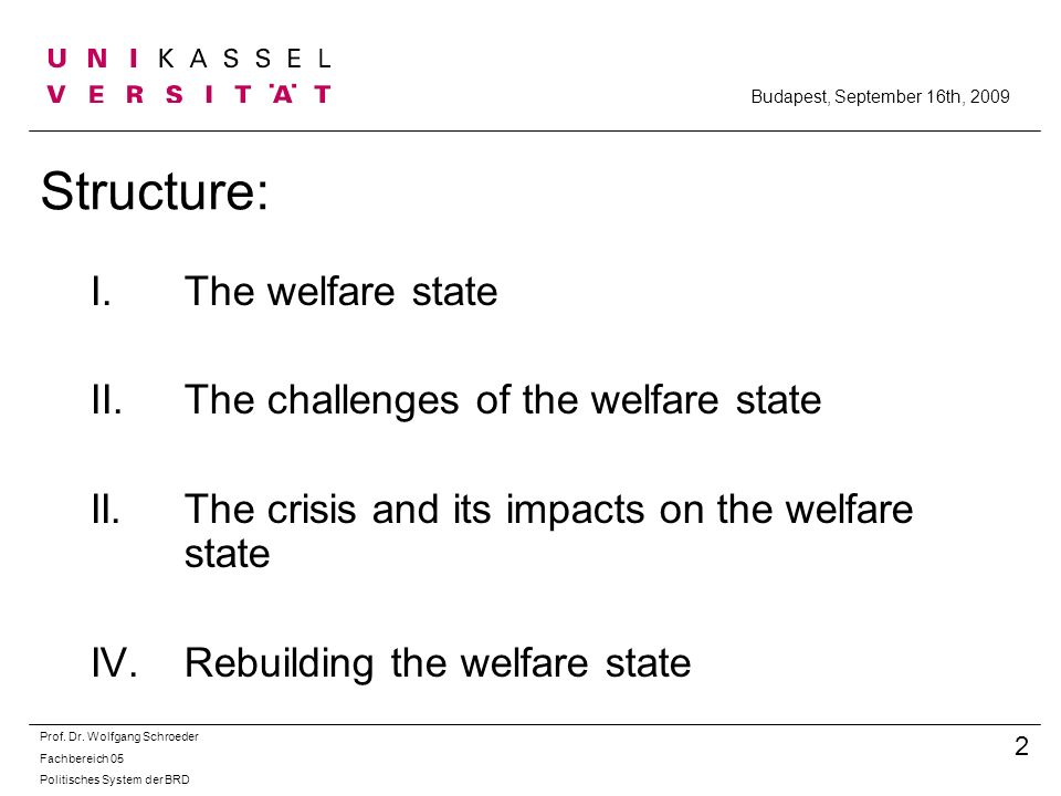 Structure: I.The welfare state II.The challenges of the welfare state II. The crisis and its impacts on the welfare state IV.Rebuilding the welfare st