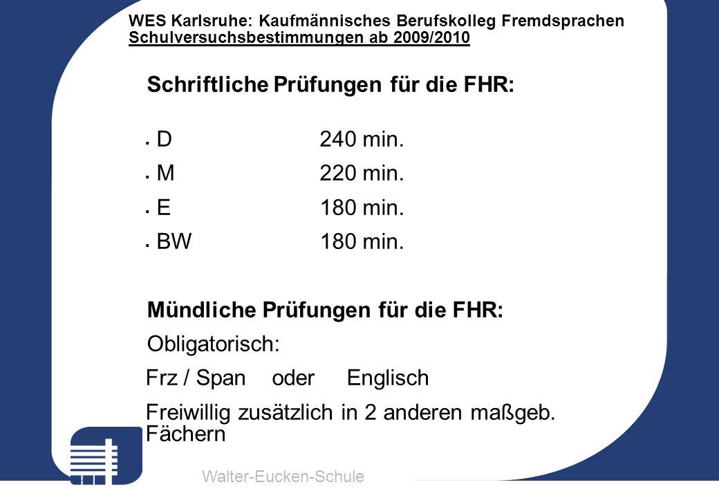 Walter-Eucken-Schule WES Karlsruhe: Kaufmännisches Berufskolleg Fremdsprachen Schulversuchsbestimmungen ab 2009/2010 Schriftliche Prüfungen für die FH