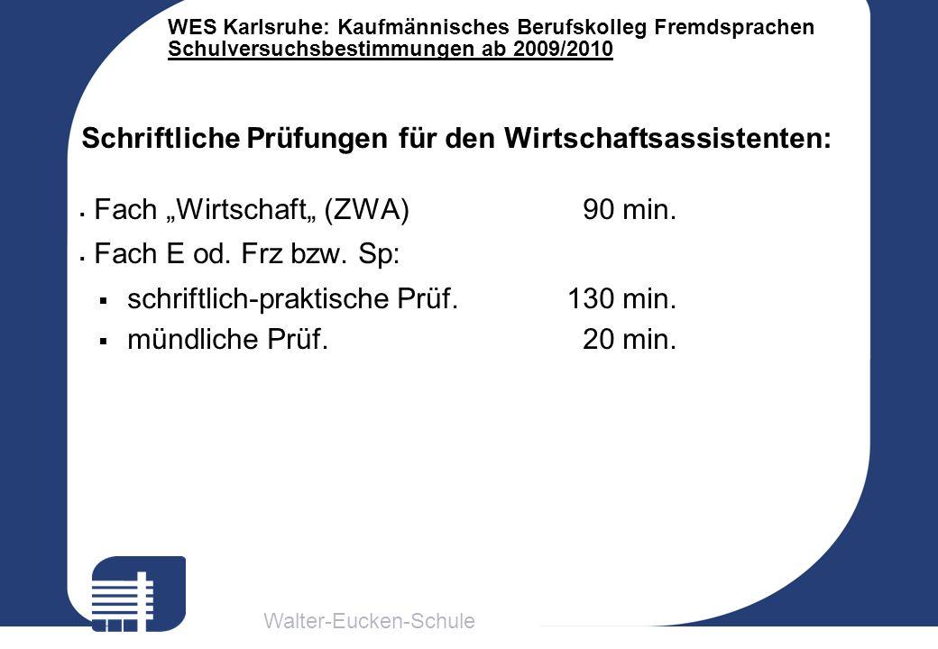 Walter-Eucken-Schule WES Karlsruhe: Kaufmännisches Berufskolleg Fremdsprachen Schulversuchsbestimmungen ab 2009/2010 Schriftliche Prüfungen für den Wi