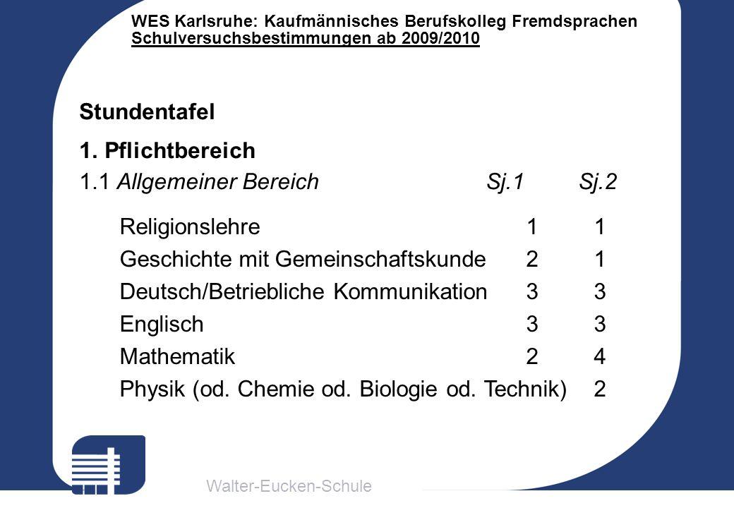 Walter-Eucken-Schule WES Karlsruhe: Kaufmännisches Berufskolleg Fremdsprachen Schulversuchsbestimmungen ab 2009/2010 Religionslehre11 Geschichte mit G