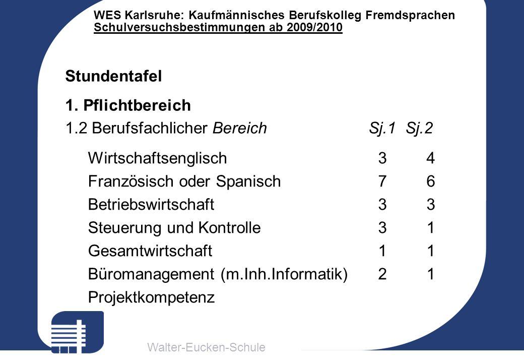 Walter-Eucken-Schule WES Karlsruhe: Kaufmännisches Berufskolleg Fremdsprachen Schulversuchsbestimmungen ab 2009/2010 Stundentafel 1.Pflichtbereich 1.2