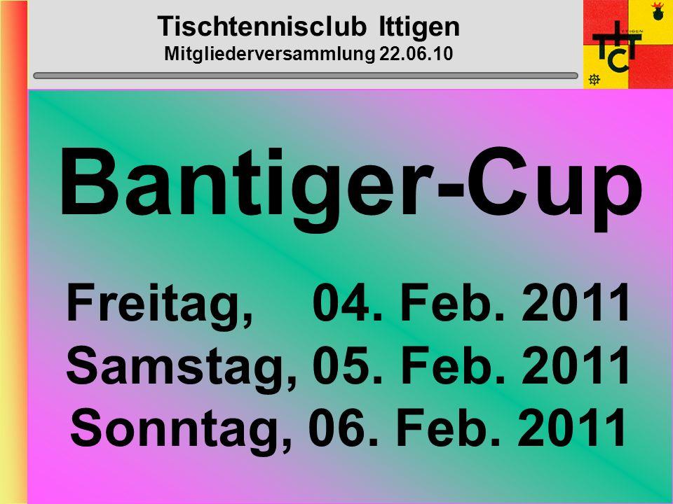 Tischtennisclub Ittigen Mitgliederversammlung 22.06.10 B-Cup-Progr. Samstag, 29. Januar 2011 Büro Heinz Stefan R., Heinz,