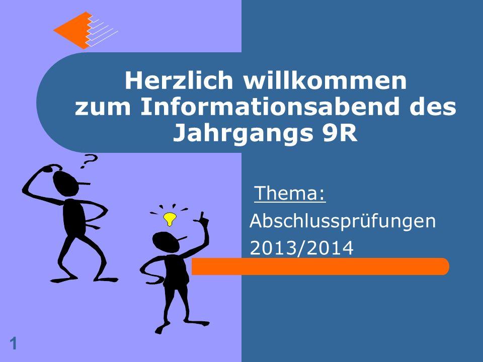 Herzlich willkommen zum Informationsabend des Jahrgangs 9R Thema: Abschlussprüfungen 2013/2014 1