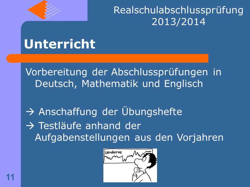 Unterricht Vorbereitung der Abschlussprüfungen in Deutsch, Mathematik und Englisch Anschaffung der Übungshefte Testläufe anhand der Aufgabenstellungen aus den Vorjahren 11 Realschulabschlussprüfung 2013/2014